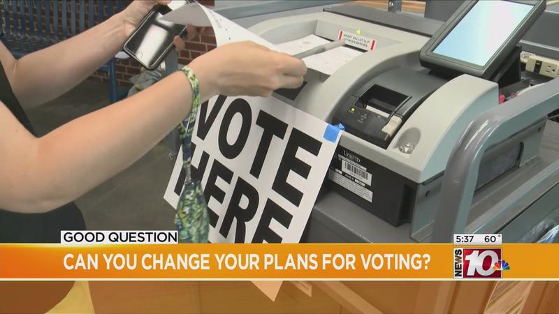 Good Question: Can I change my plans for voting?