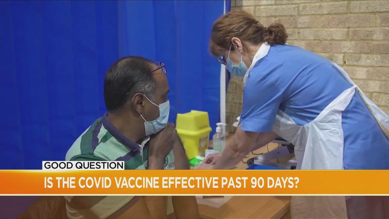Good Question: Is the COVID vaccine effective past 90 days?